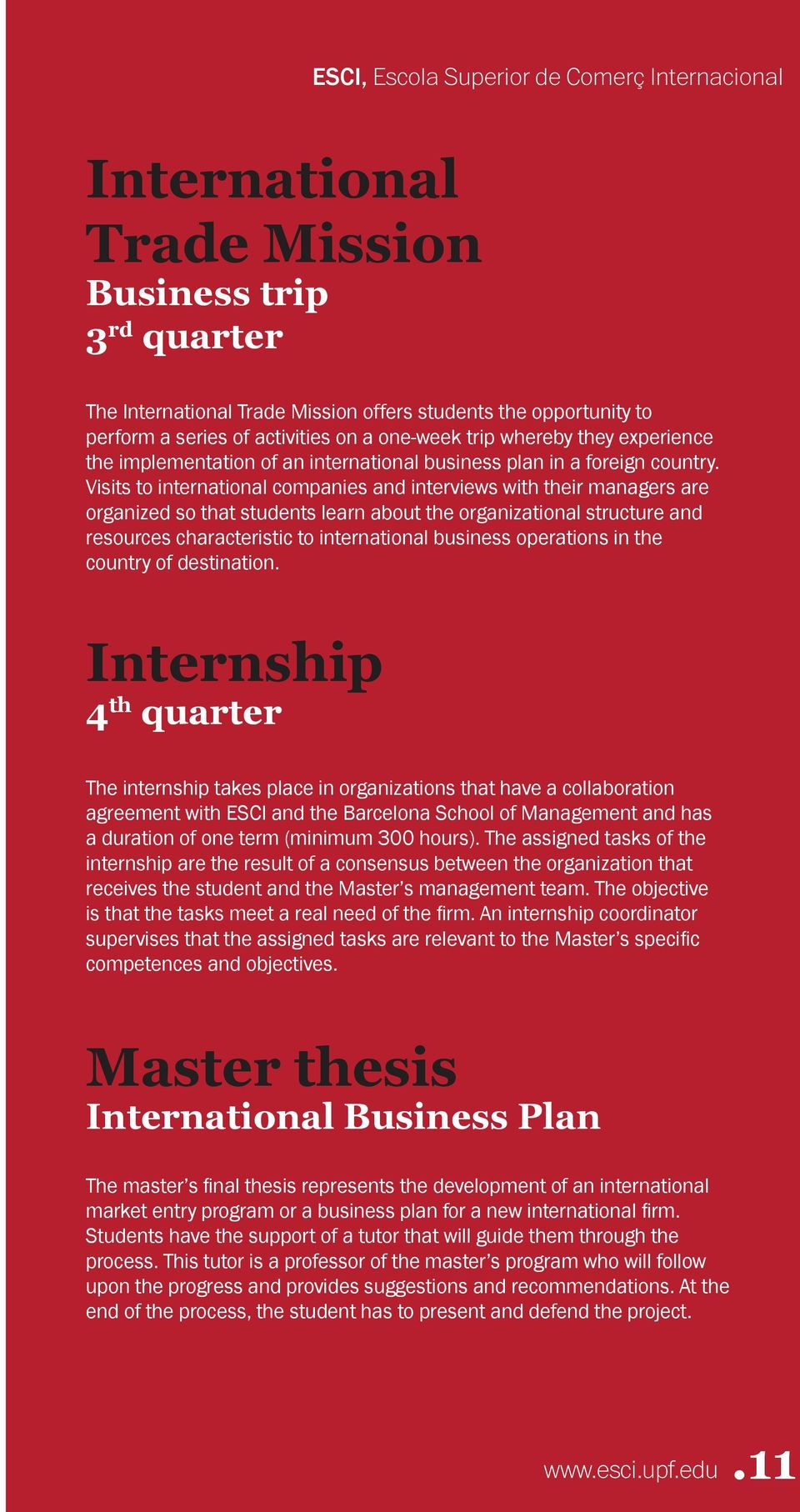 Visits to international companies and interviews with their managers are organized so that students learn about the organizational structure and resources characteristic to international business
