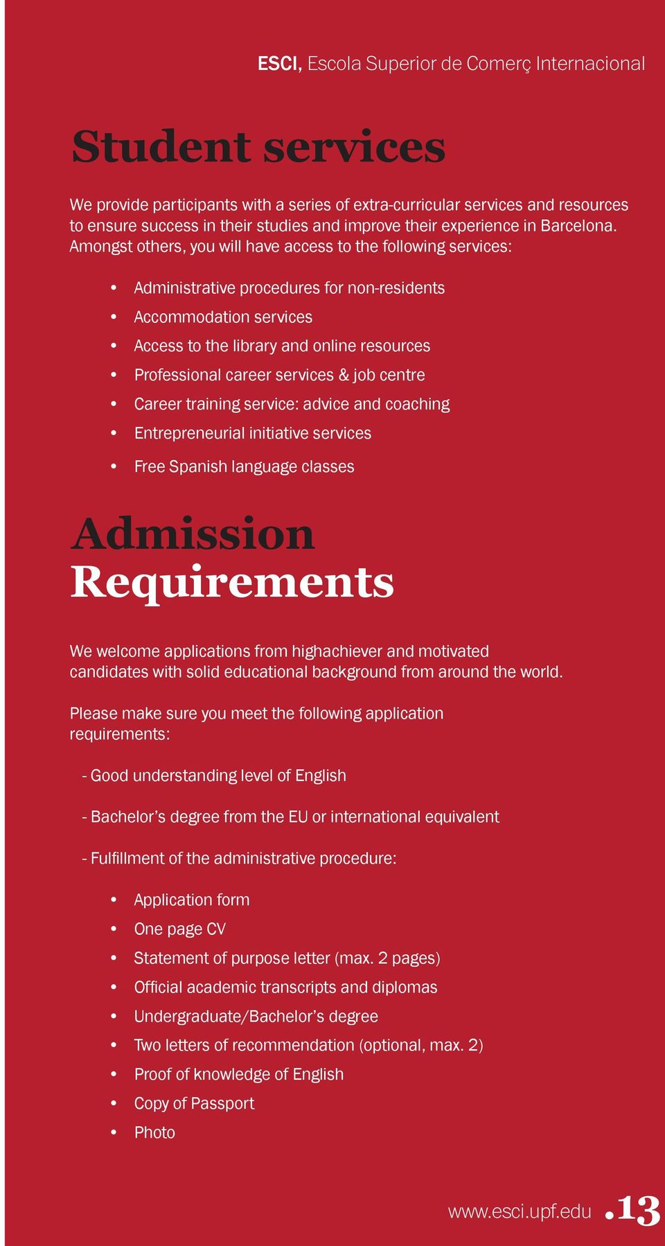 Amongst others, you will have access to the following services: Administrative procedures for non-residents Accommodation services Access to the library and online resources Professional career