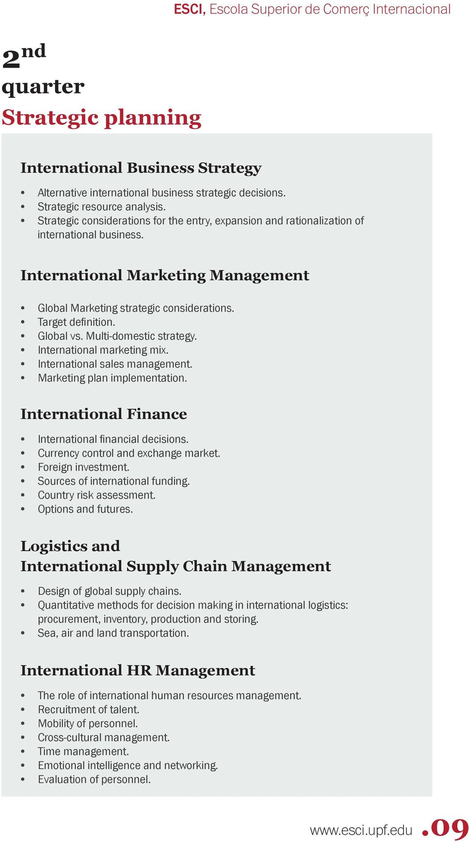 Global vs. Multi-domestic strategy. International marketing mix. International sales management. Marketing plan implementation. International Finance International financial decisions.