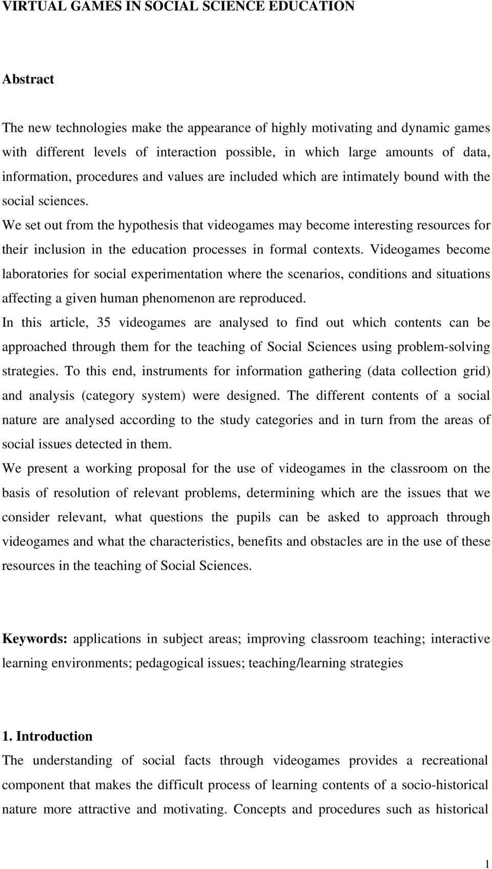 We set out from the hypothesis that videogames may become interesting resources for their inclusion in the education processes in formal contexts.