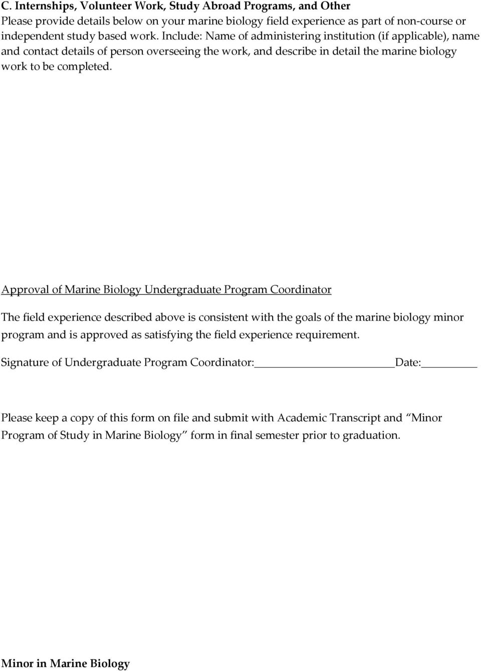 Approval of Marine Biology Undergraduate Program Coordinator The field experience described above is consistent with the goals of the marine biology minor program and is approved as satisfying the