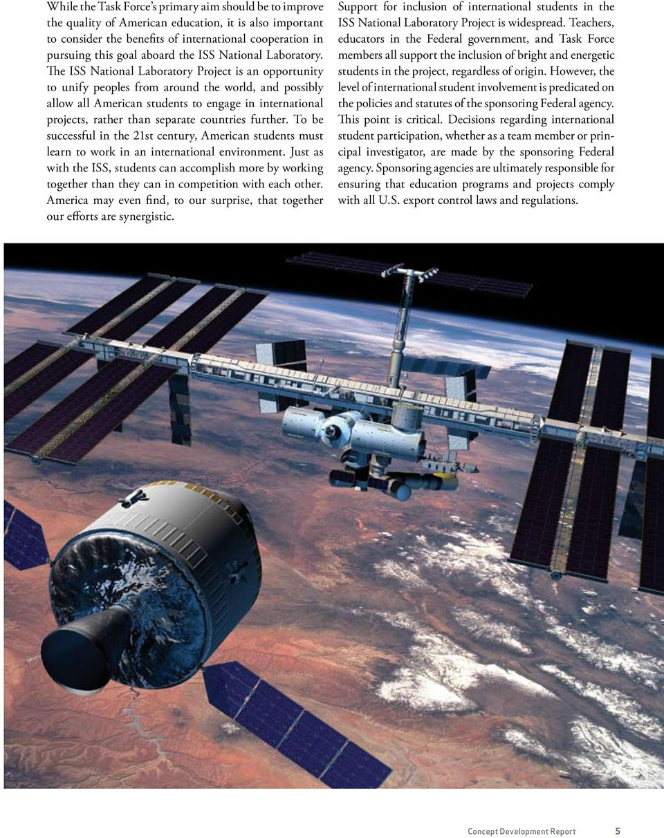 The ISS National Laboratory Project is an opportunity to unify peoples from around the world, and possibly allow all American students to engage in international projects, rather than separate