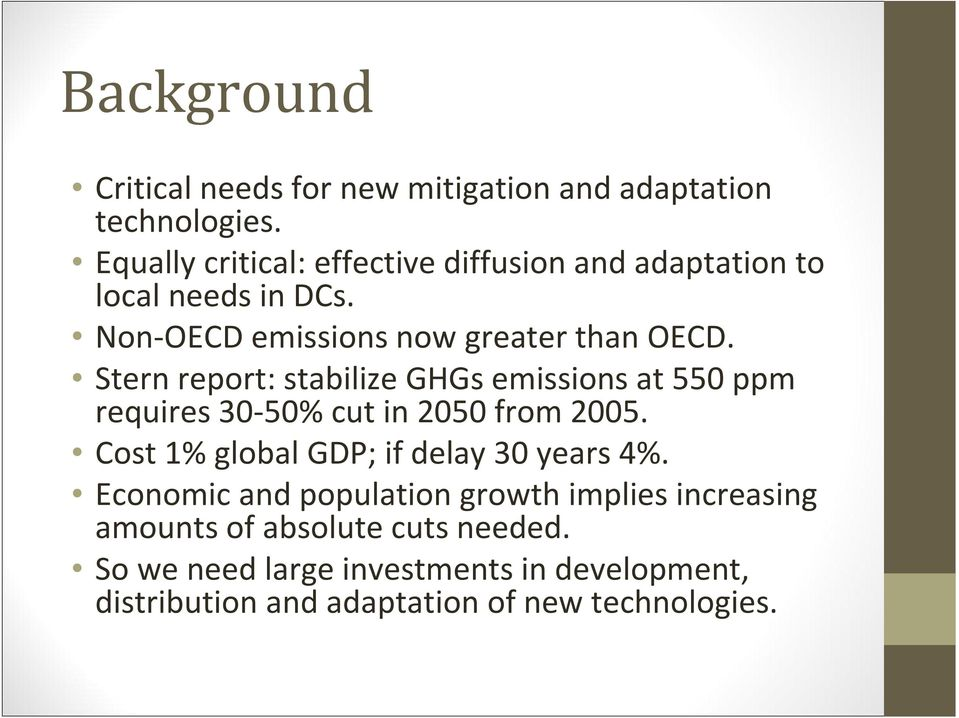 Stern report: stabilize GHGs emissions at 550 ppm requires 30 50% cut in 2050 from 2005.