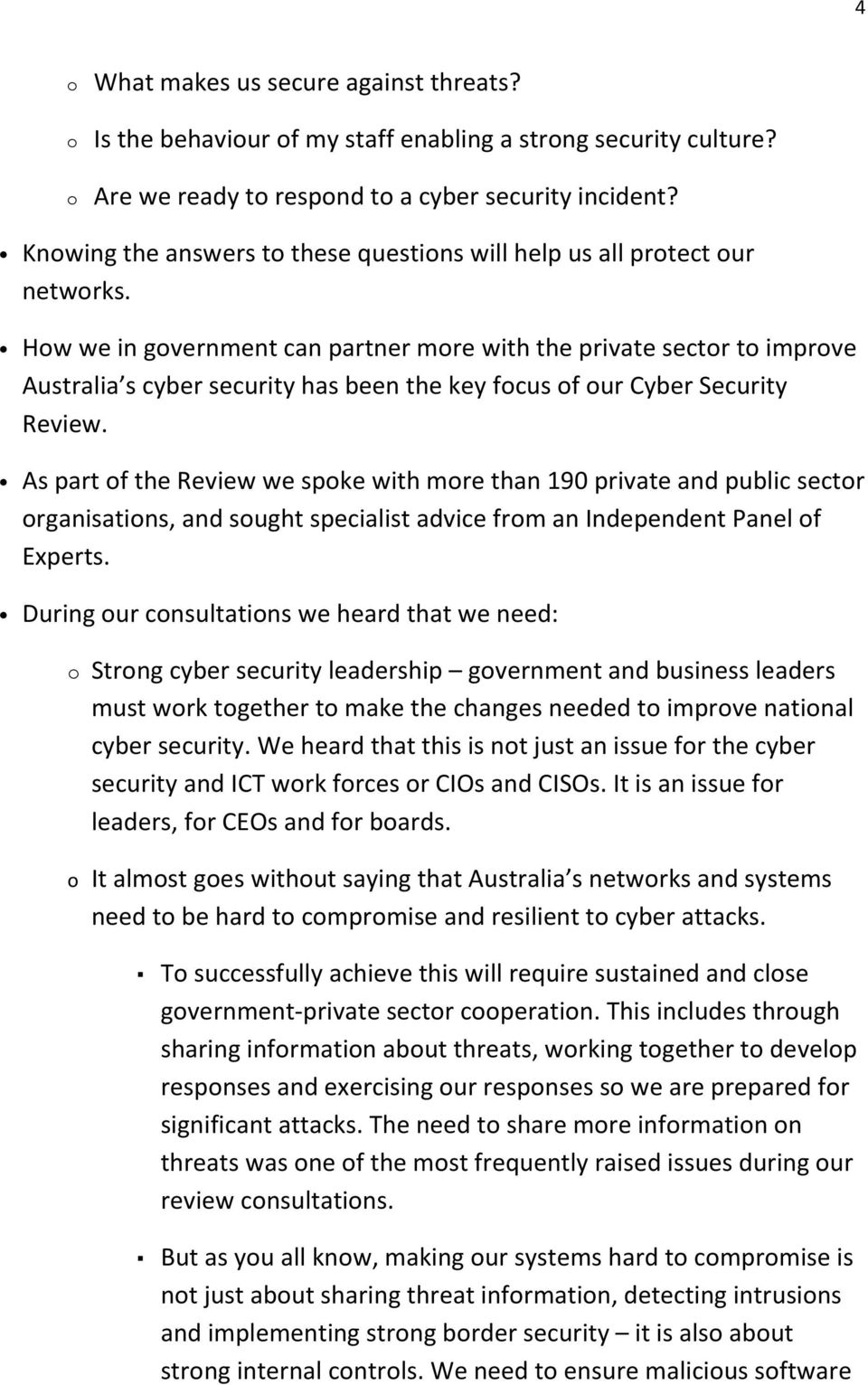 How we in government can partner more with the private sector to improve Australia s cyber security has been the key focus of our Cyber Security Review.