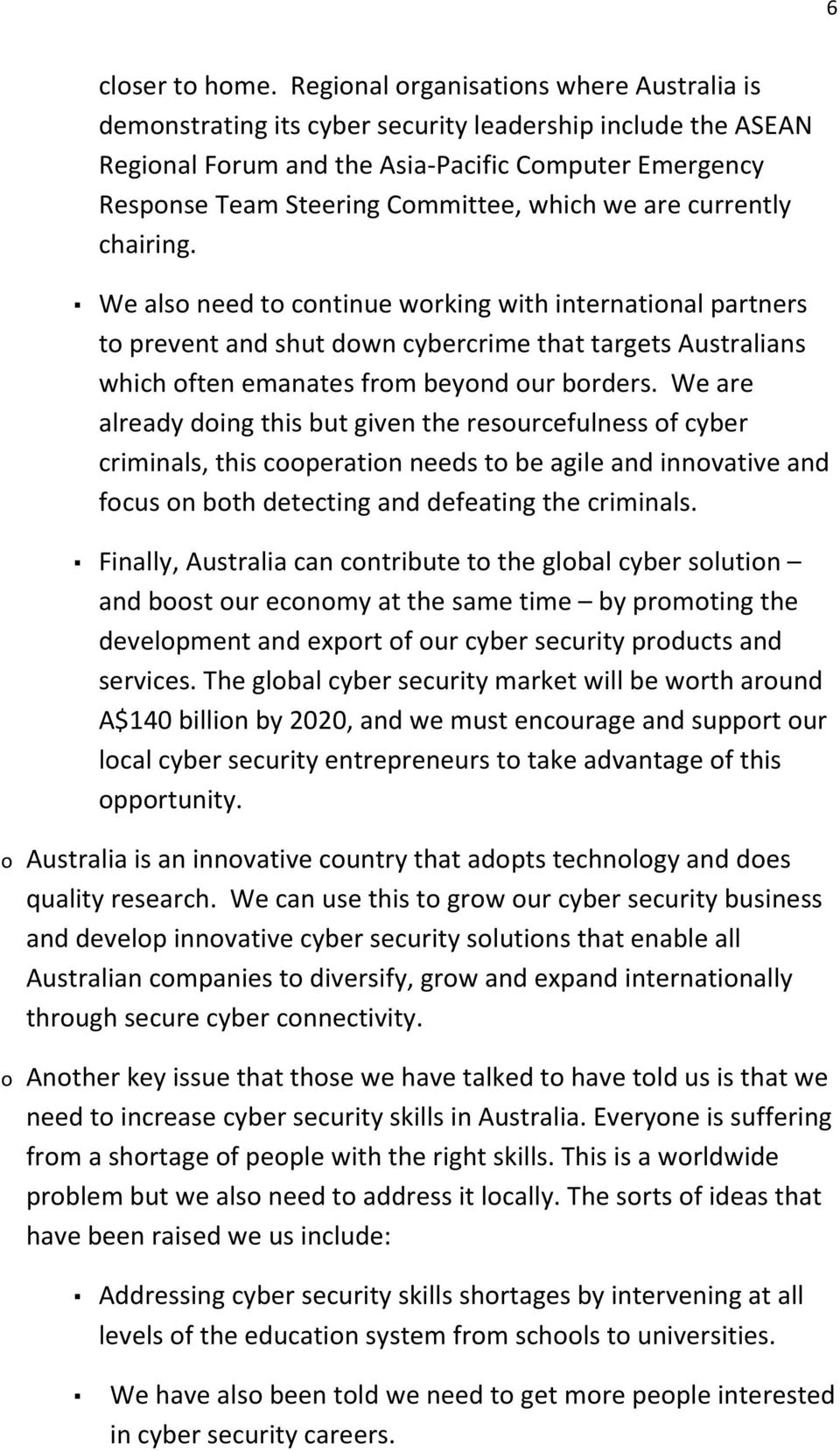 we are currently chairing. We also need to continue working with international partners to prevent and shut down cybercrime that targets Australians which often emanates from beyond our borders.