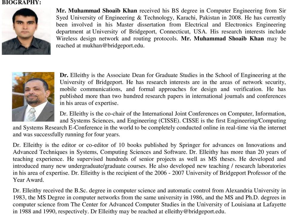His research interests include Wireless design network and routing protocols. Mr. Muhammad Shoaib Khan may be reached at mukhan@bridgeport.edu. Dr.