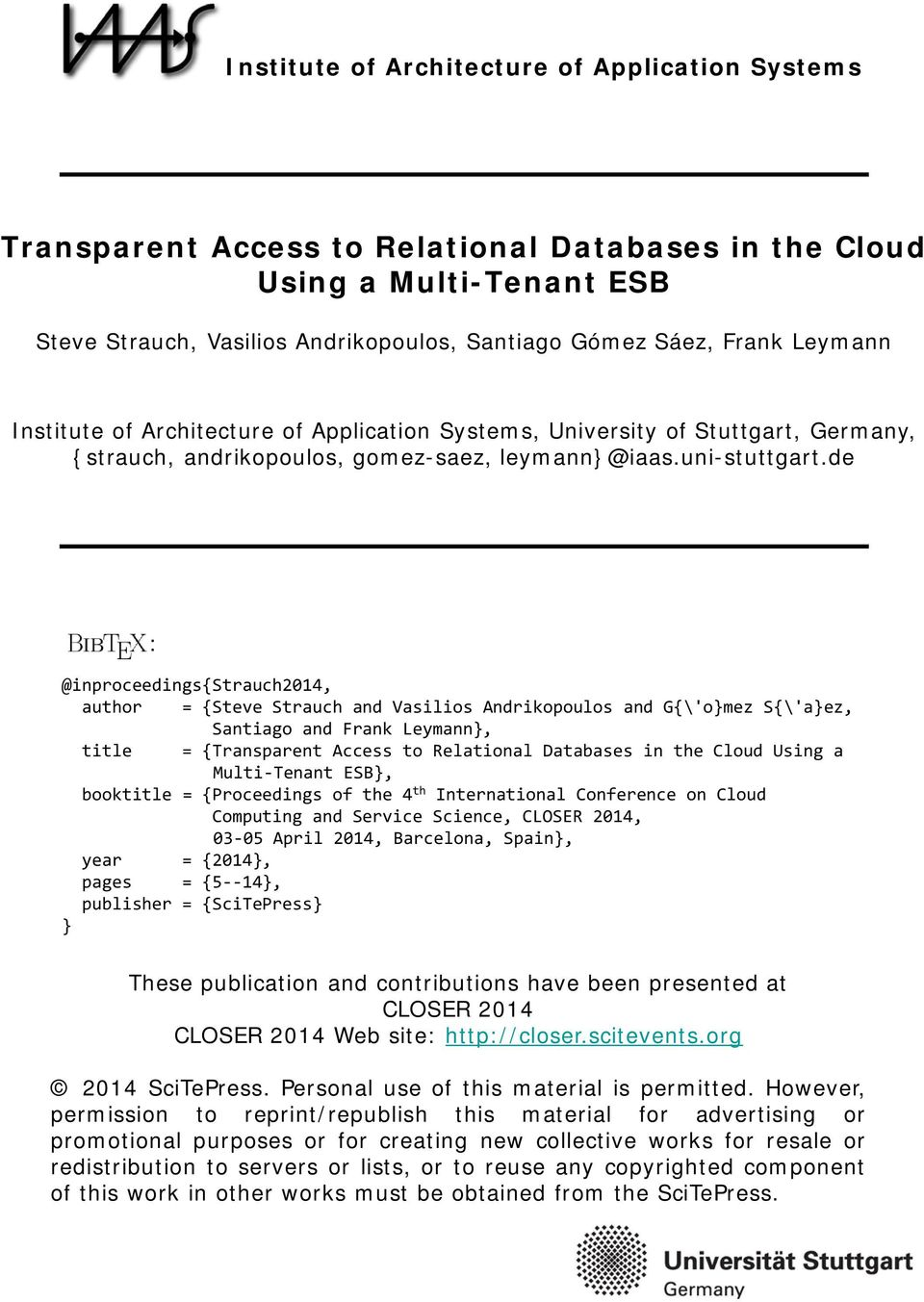 de : @inproceedings{strauch2014, author = {Steve Strauch and Vasilios Andrikopoulos and G{\'o}mez S{\'a}ez, Santiago and Frank Leymann}, title = {Transparent Access to Relational Databases in the