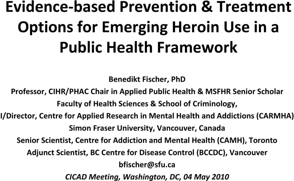 Research in Mental Health and Addictions (CARMHA) Simon Fraser University, Vancouver, Canada Senior Scientist, Centre for Addiction and Mental