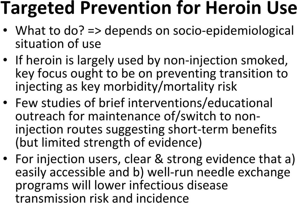 transition to injecting as key morbidity/mortality risk Few studies of brief interventions/educational outreach for maintenance of/switch to