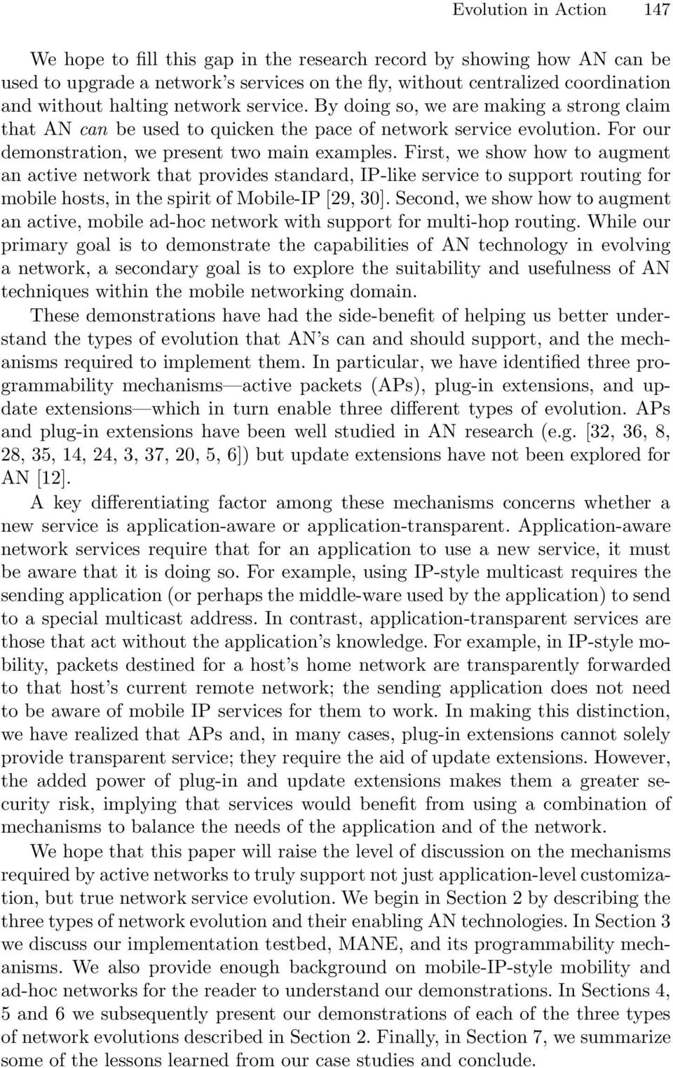 First, we show how to augment an active network that provides standard, IP-like service to support routing for mobile hosts, in the spirit of Mobile-IP [29, 30].