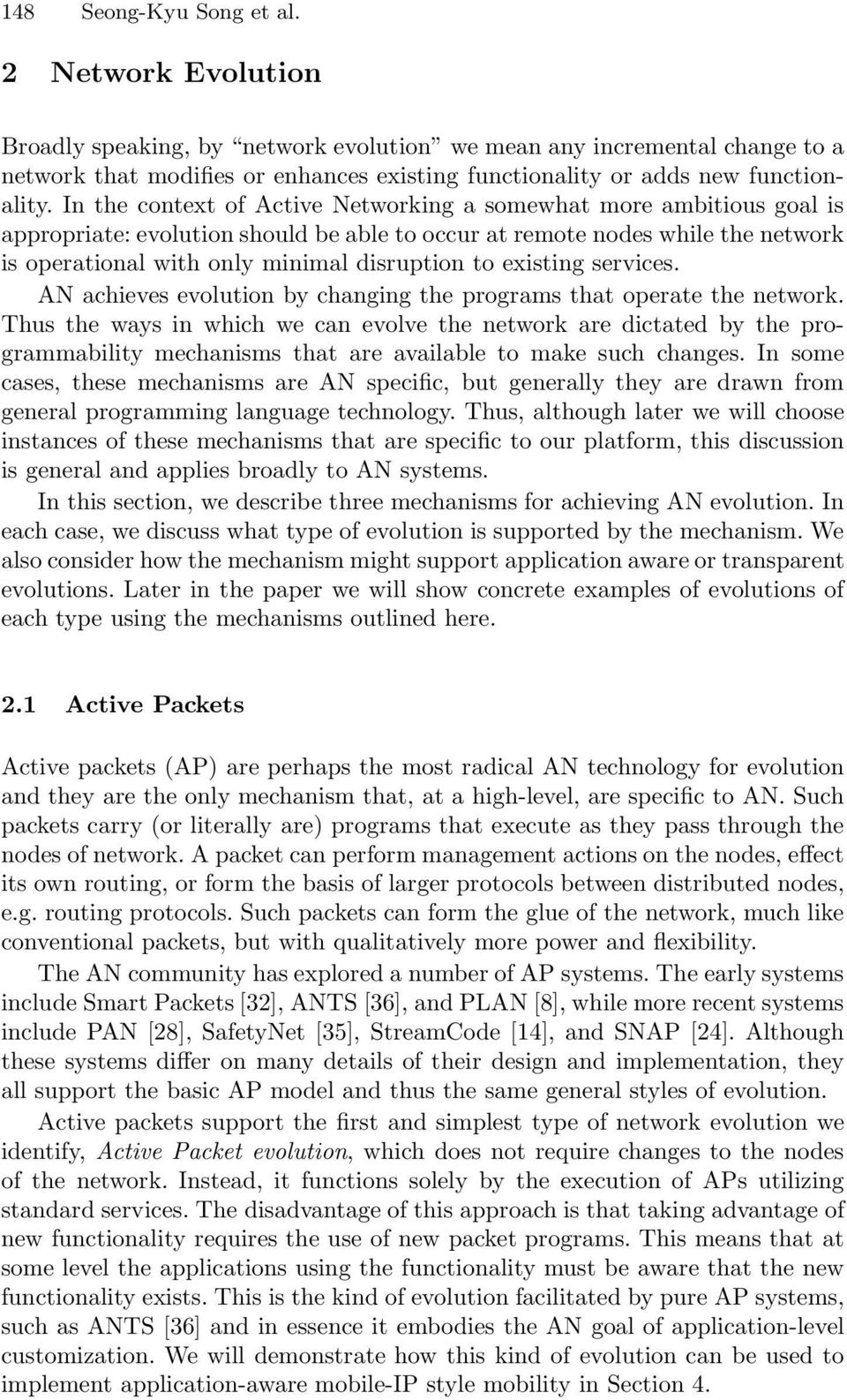 In the context of Active Networking a somewhat more ambitious goal is appropriate: evolution should be able to occur at remote nodes while the network is operational with only minimal disruption to