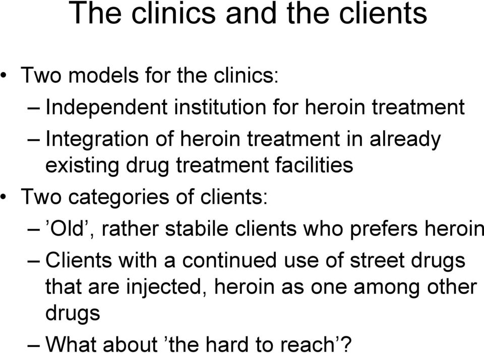 categories of clients: Old, rather stabile clients who prefers heroin Clients with a continued