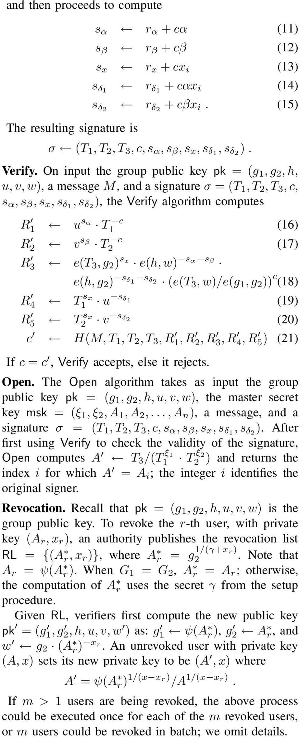 On input the group public key pk = (g 1, g 2, h, u, v, w), a message M, and a signature σ = (T 1, T 2, T 3, c, s α, s β, s x, s δ1, s δ2 ), the Verify algorithm computes R 1 u sα T1 c (16) R 2 v sβ