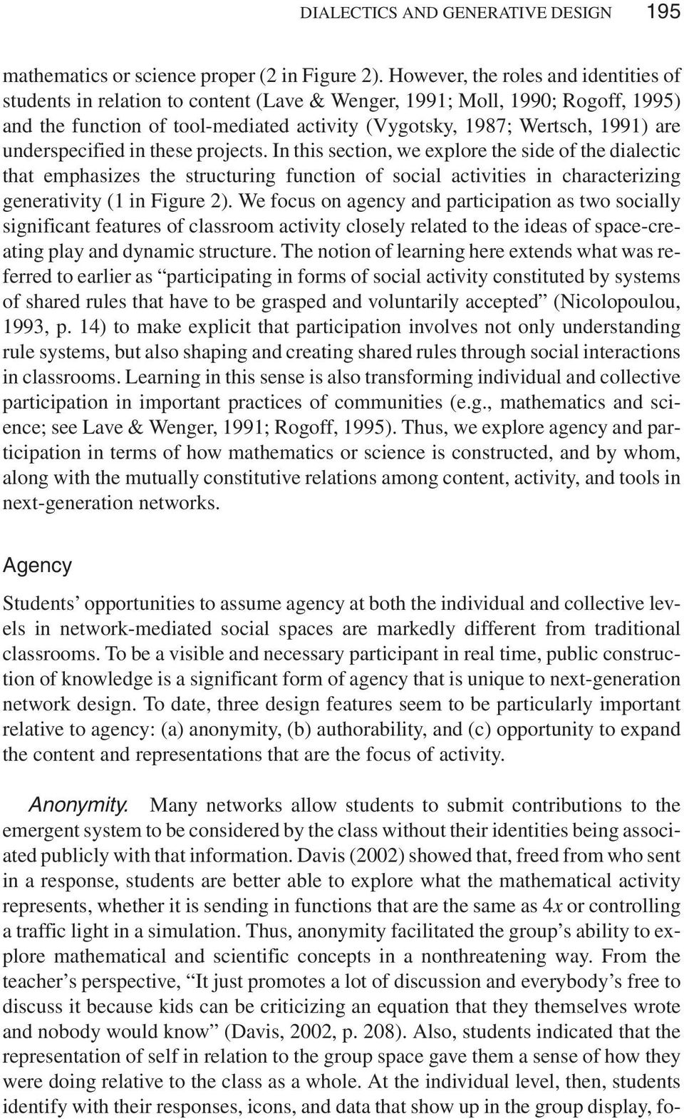 underspecified in these projects. In this section, we explore the side of the dialectic that emphasizes the structuring function of social activities in characterizing generativity (1 in Figure 2).