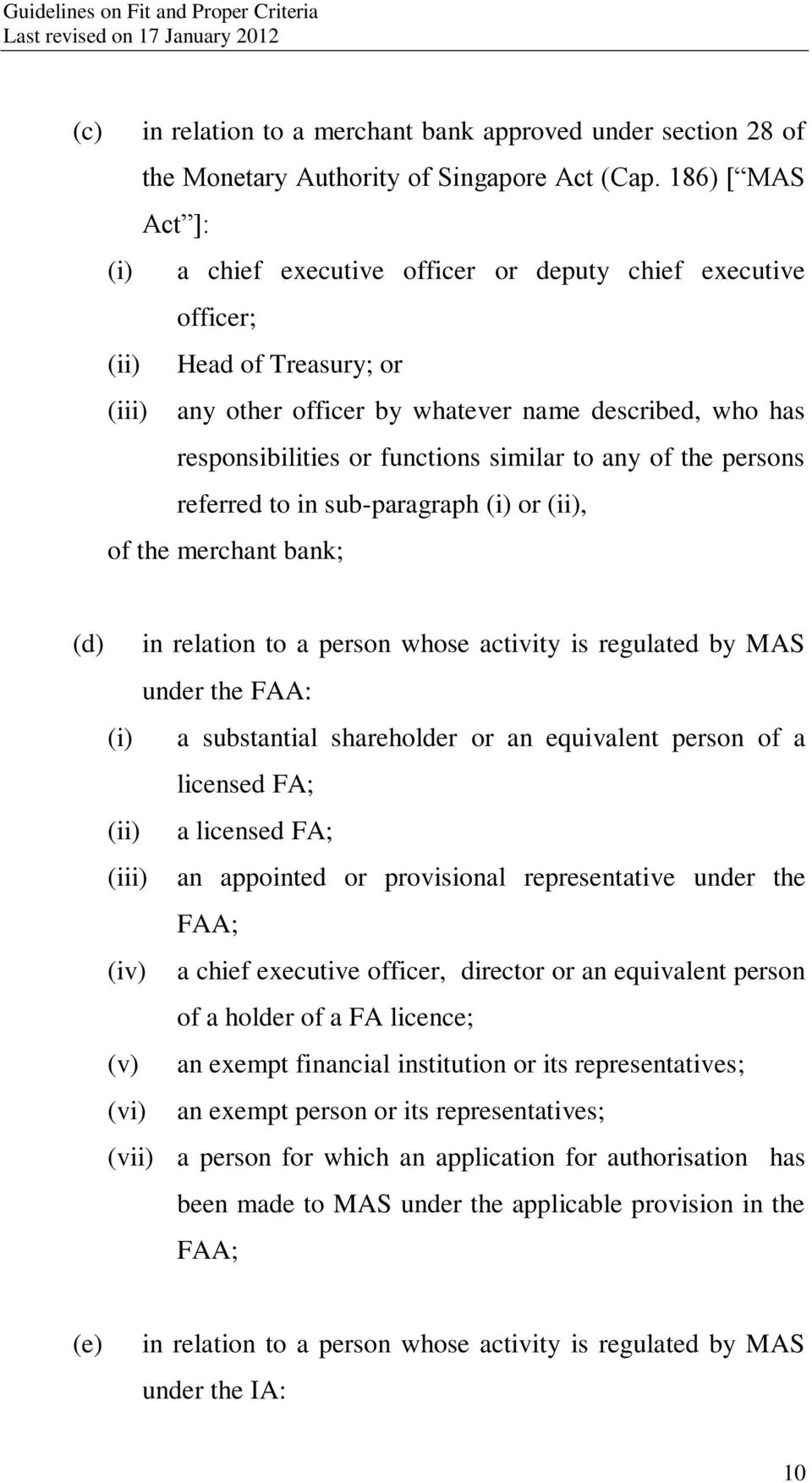similar to any of the persons referred to in sub-paragraph (i) or (ii), of the merchant bank; (d) in relation to a person whose activity is regulated by MAS under the FAA: (i) a substantial