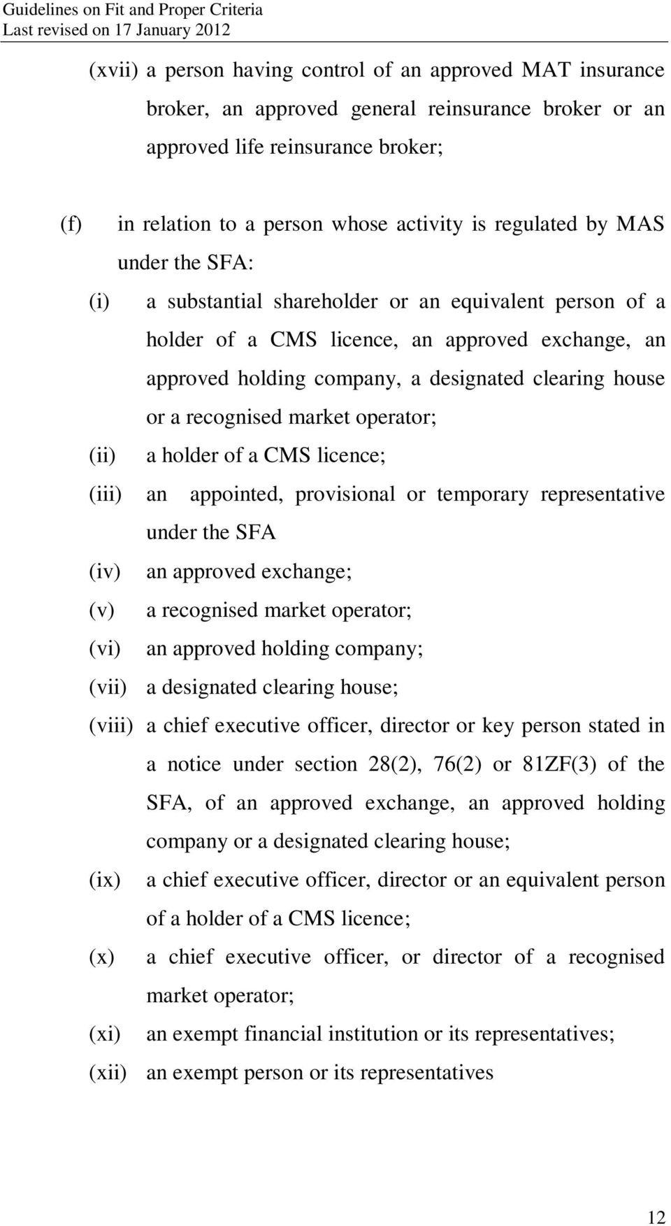 recognised market operator; (ii) a holder of a CMS licence; (iii) an appointed, provisional or temporary representative under the SFA (iv) an approved exchange; (v) a recognised market operator; (vi)