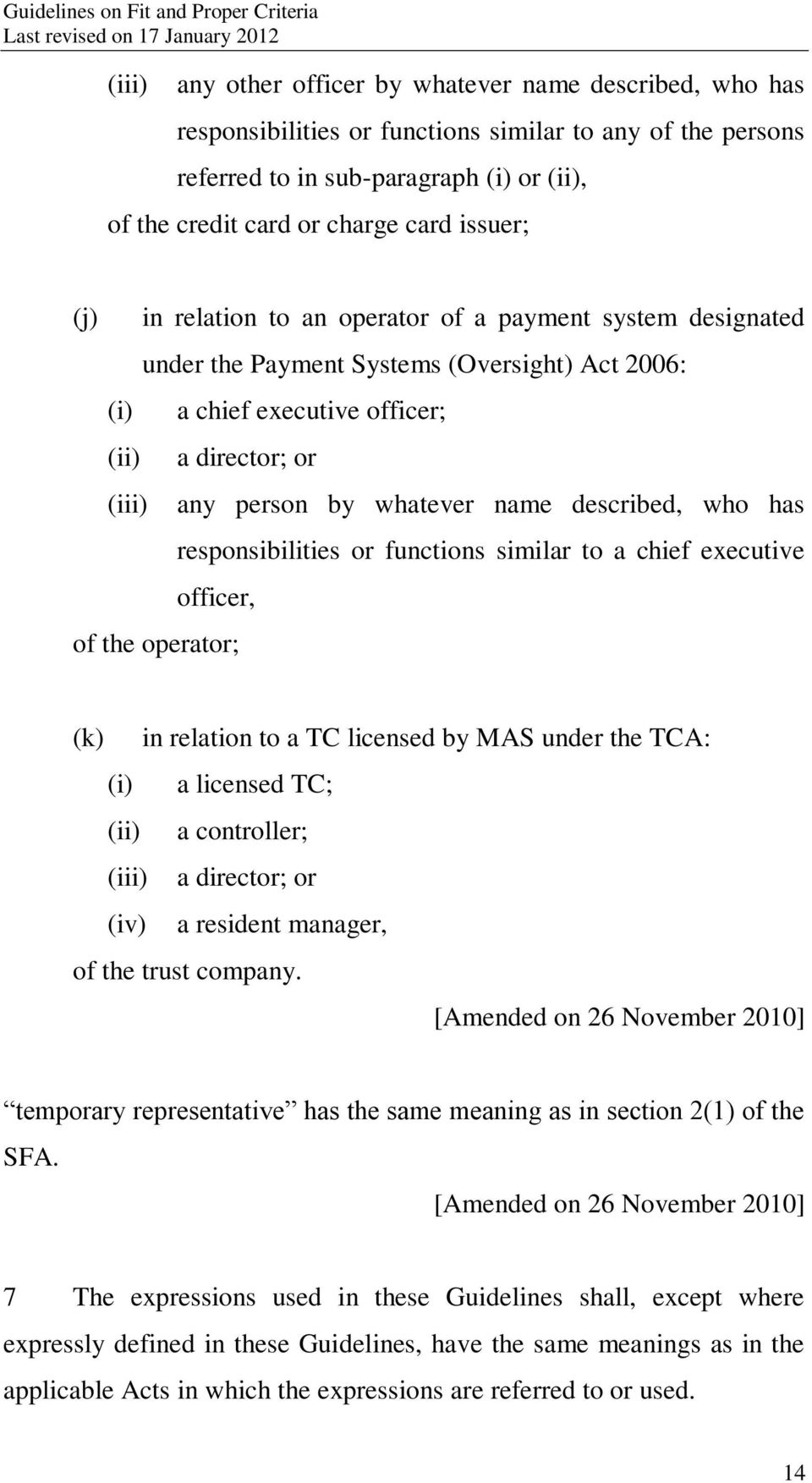 name described, who has responsibilities or functions similar to a chief executive officer, of the operator; (k) in relation to a TC licensed by MAS under the TCA: (i) a licensed TC; (ii) a