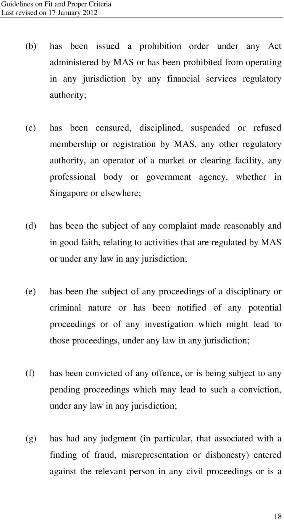 agency, whether in Singapore or elsewhere; (d) has been the subject of any complaint made reasonably and in good faith, relating to activities that are regulated by MAS or under any law in any