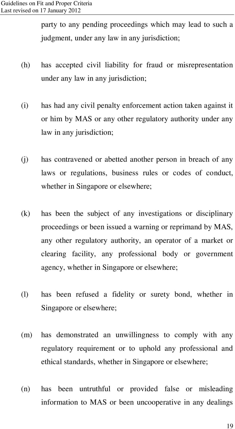 another person in breach of any laws or regulations, business rules or codes of conduct, whether in Singapore or elsewhere; (k) has been the subject of any investigations or disciplinary proceedings