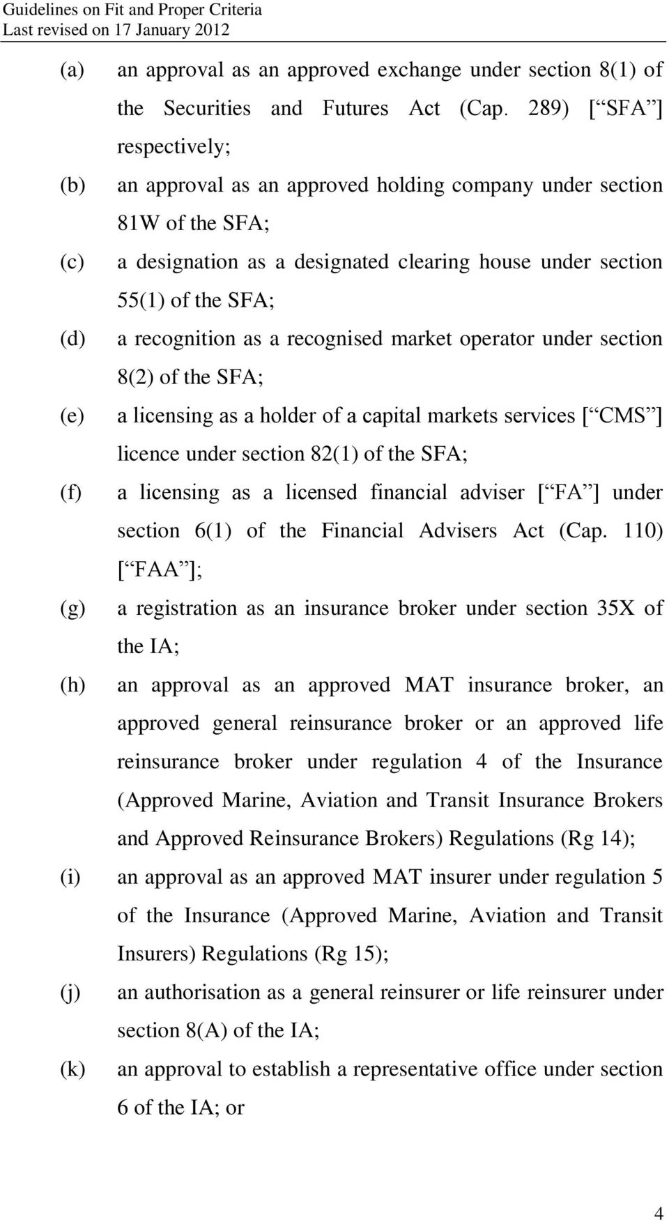 recognised market operator under section 8(2) of the SFA; a licensing as a holder of a capital markets services [ CMS ] licence under section 82(1) of the SFA; a licensing as a licensed financial