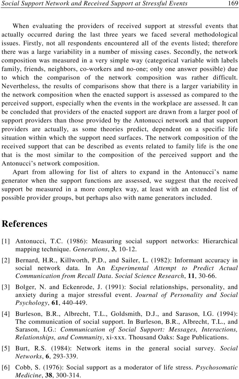 Secondly, the network composition was measured in a very simple way (categorical variable with labels family, friends, neighbors, co-workers and no-one; only one answer possible) due to which the