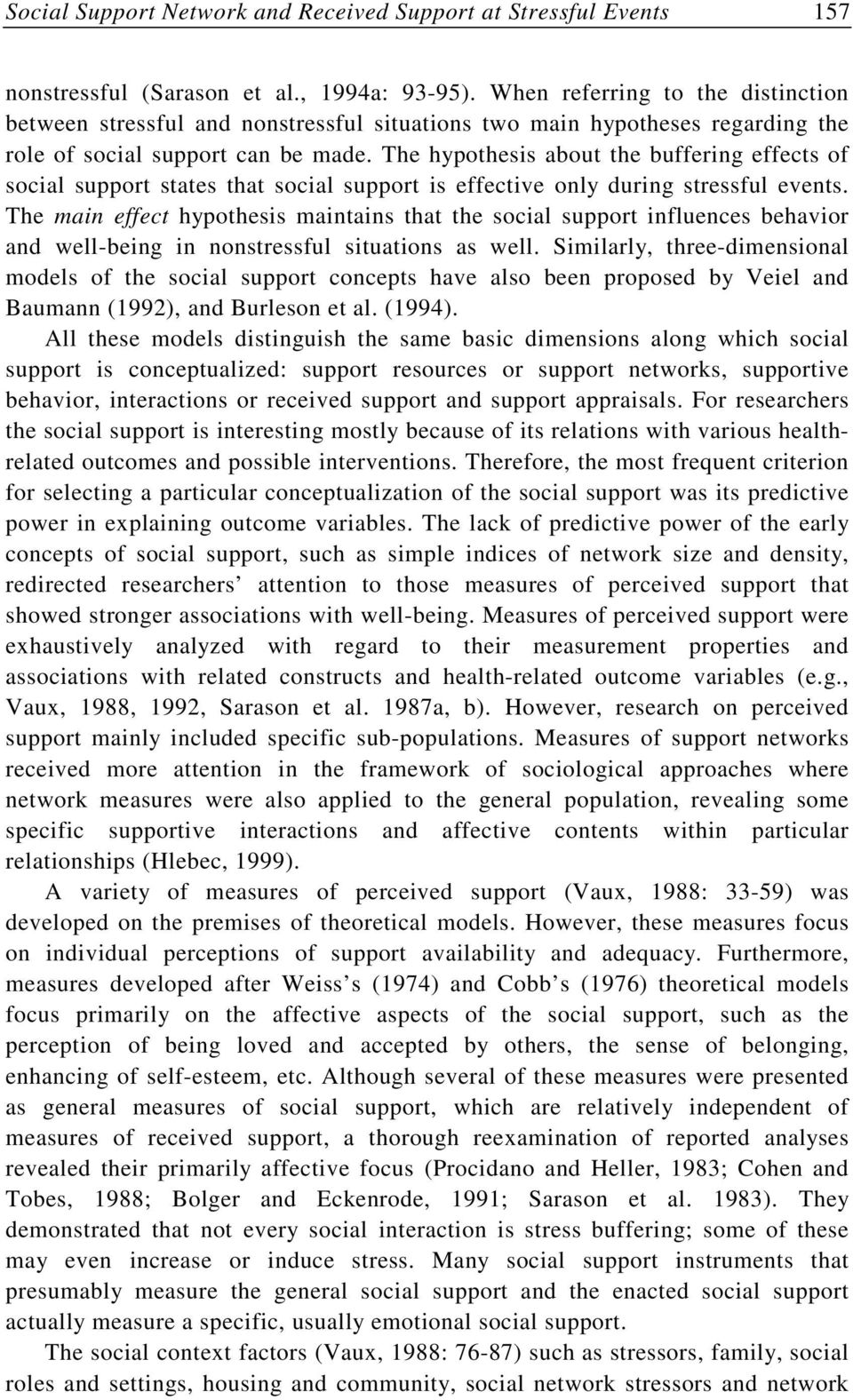 The hypothesis about the buffering effects of social support states that social support is effective only during stressful events.