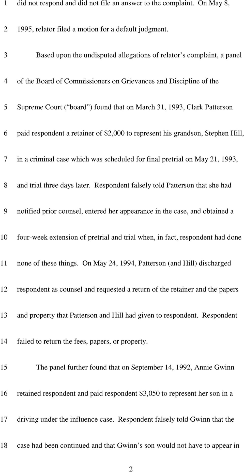 Patterson paid respondent a retainer of $,000 to represent his grandson, Stephen Hill, in a criminal case which was scheduled for final pretrial on May 1, 1, and trial three days later.