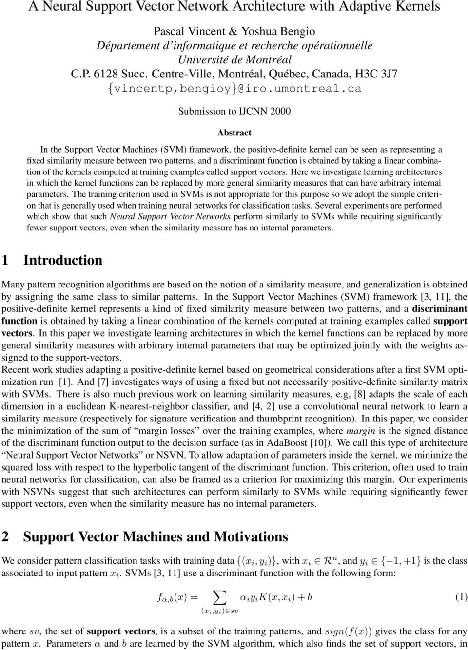 ca Submission to IJCNN 2000 Abstract In the Support Vector Machines (SVM) framework, the positive-definite kernel can be seen as representing a fixed similarity measure between two patterns, and a
