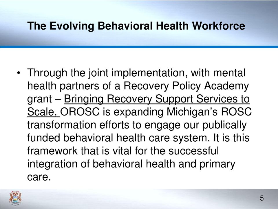transformation efforts to engage our publically funded behavioral health care system.