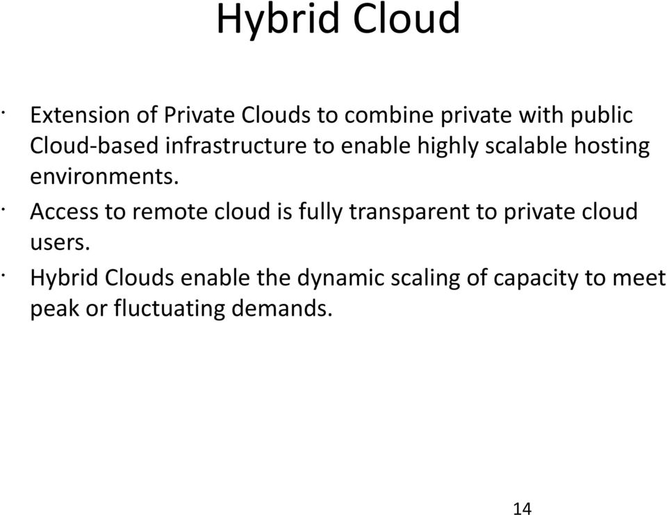 Access to remote cloud is fully transparent to private cloud users.