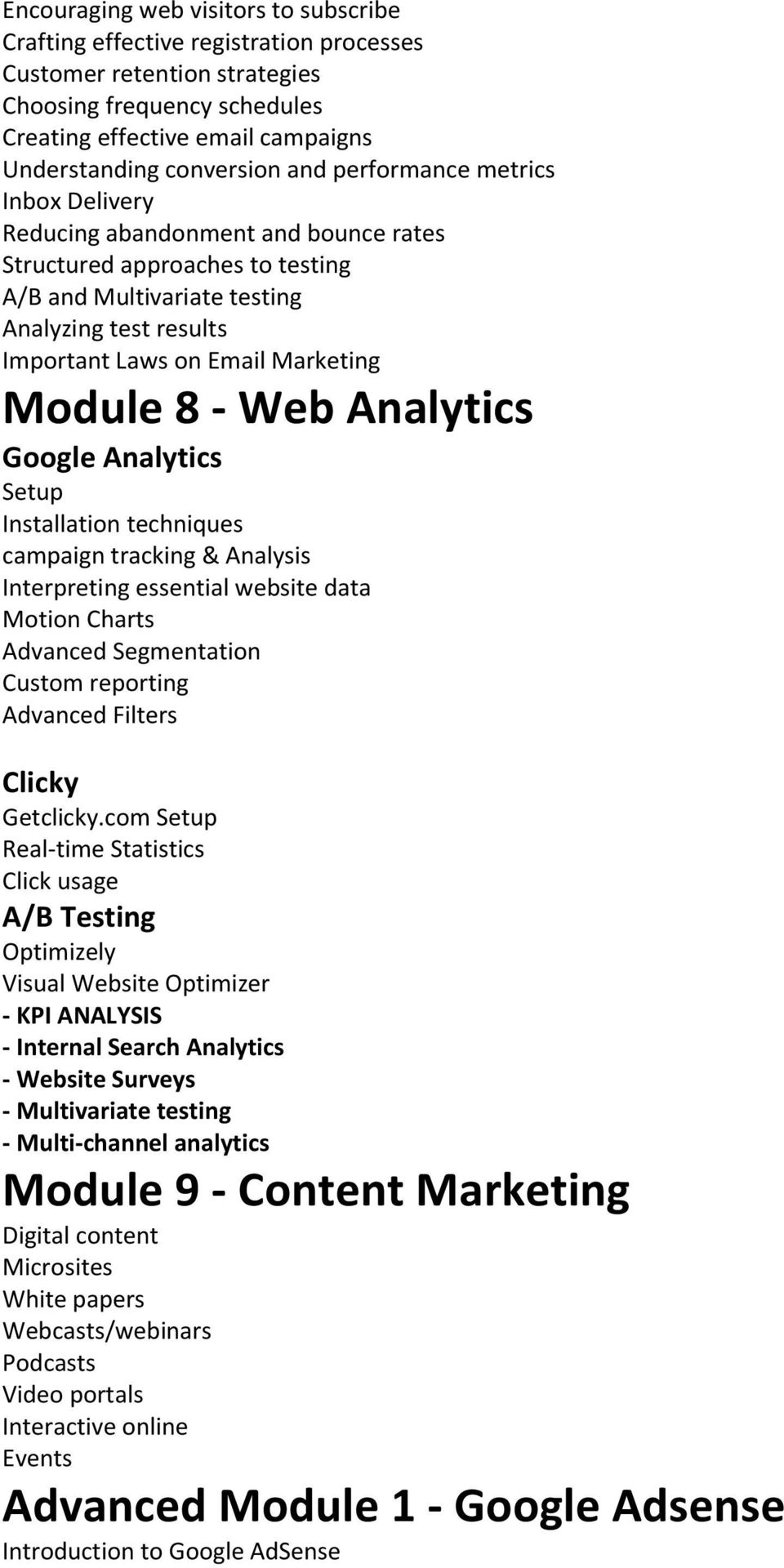 Module 8 - Web Analytics Google Analytics Setup Installation techniques campaign tracking & Analysis Interpreting essential website data Motion Charts Advanced Segmentation Custom reporting Advanced
