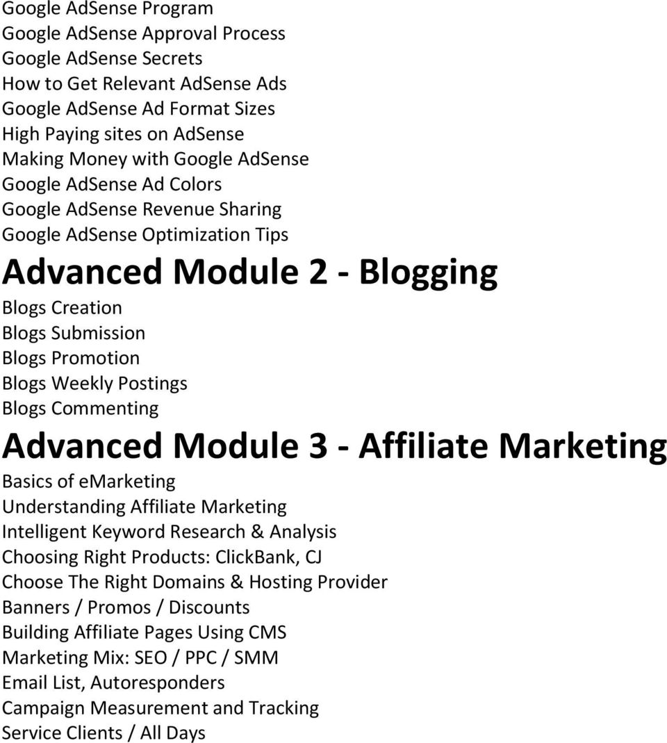 Blogs Commenting Advanced Module 3 - Affiliate Marketing Basics of emarketing Understanding Affiliate Marketing Intelligent Keyword Research & Analysis Choosing Right Products: ClickBank, CJ Choose