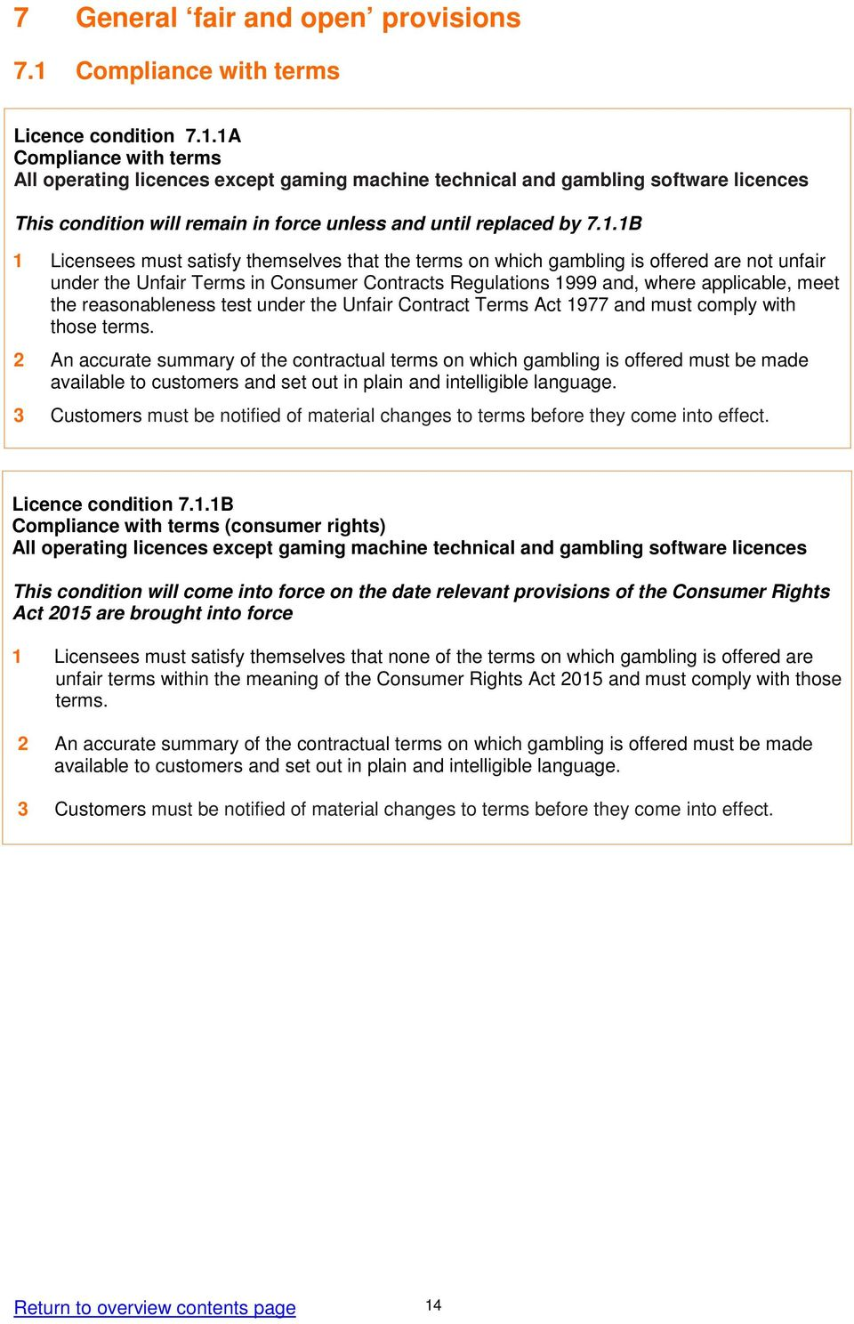 1A Compliance with terms All operating licences except gaming machine technical and gambling software licences This condition will remain in force unless and until replaced by 7.1.1B 1 Licensees must
