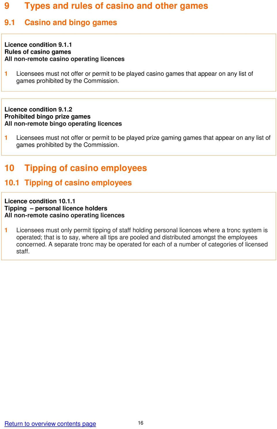 1 Rules of casino games All non-remote casino operating licences 1 Licensees must not offer or permit to be played casino games that appear on any list of games prohibited by the Commission.