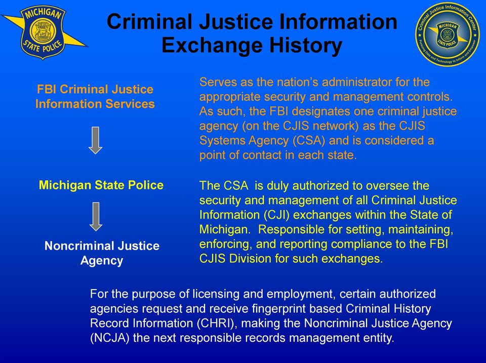 The CSA is duly authorized to oversee the security and management of all Criminal Justice Information (CJI) exchanges within the State of Michigan.