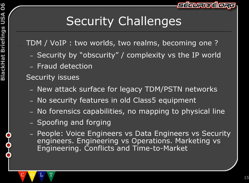 TDM/PSTN networks No security features in old Class5 equipment No forensics capabilities, no mapping to physical line