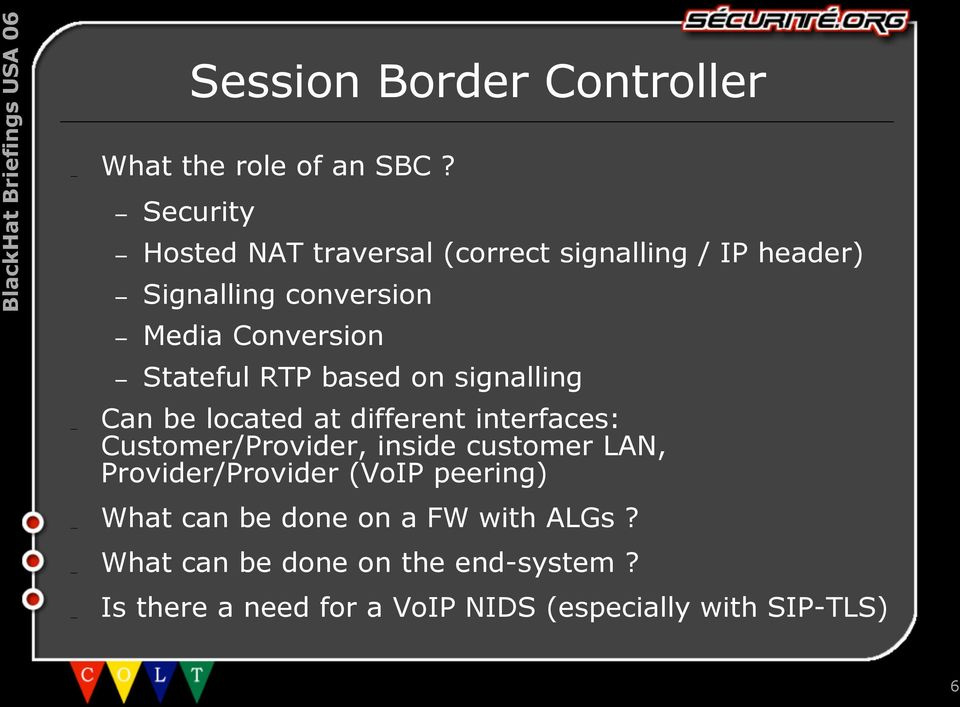 Stateful RTP based on signalling Can be located at different interfaces: Customer/Provider, inside customer