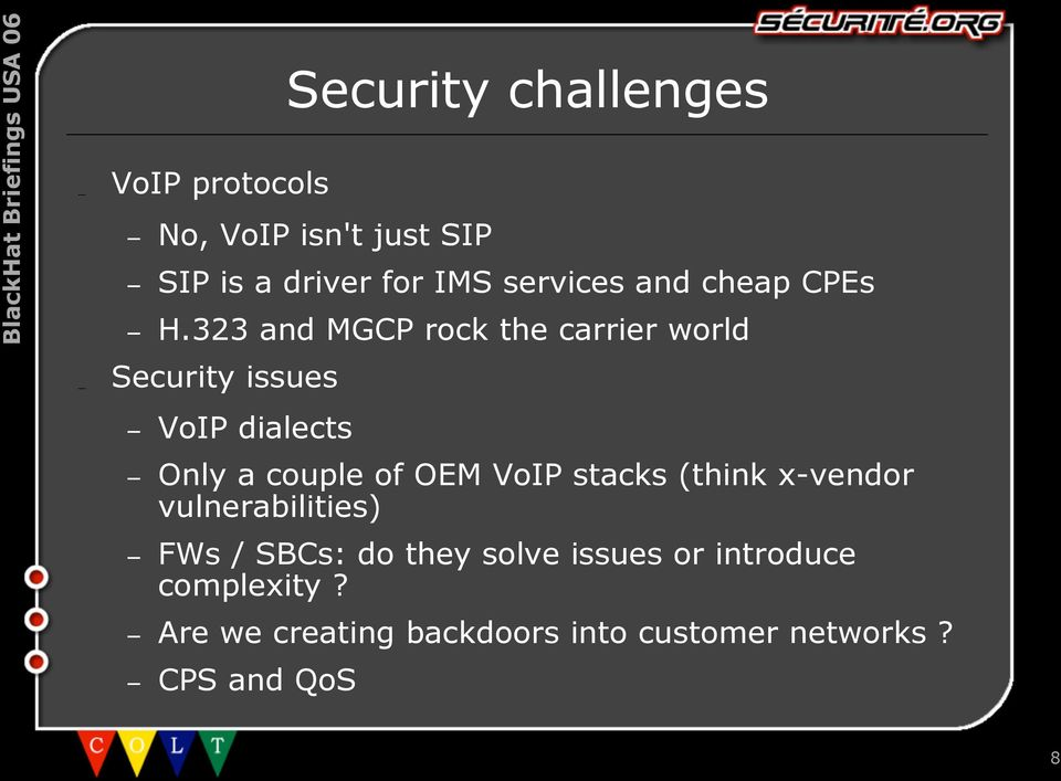 323 and MGCP rock the carrier world Security issues VoIP dialects Only a couple of OEM