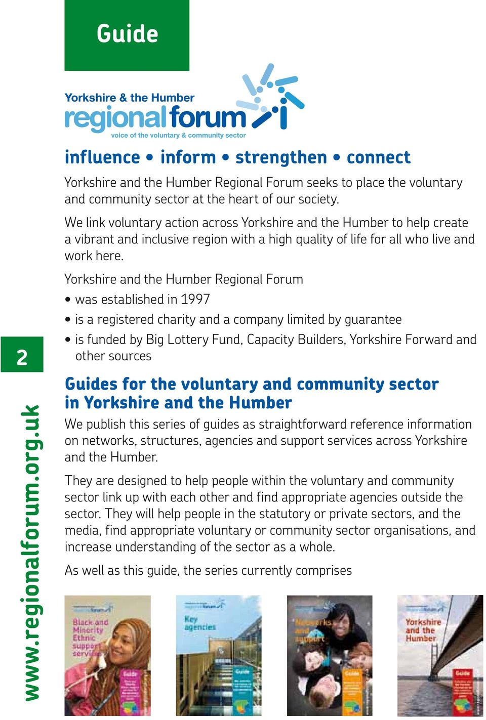 2 Yorkshire and the Humber Regional Forum was established in 1997 is a registered charity and a company limited by guarantee is funded by Big Lottery Fund, Capacity Builders, Yorkshire Forward and