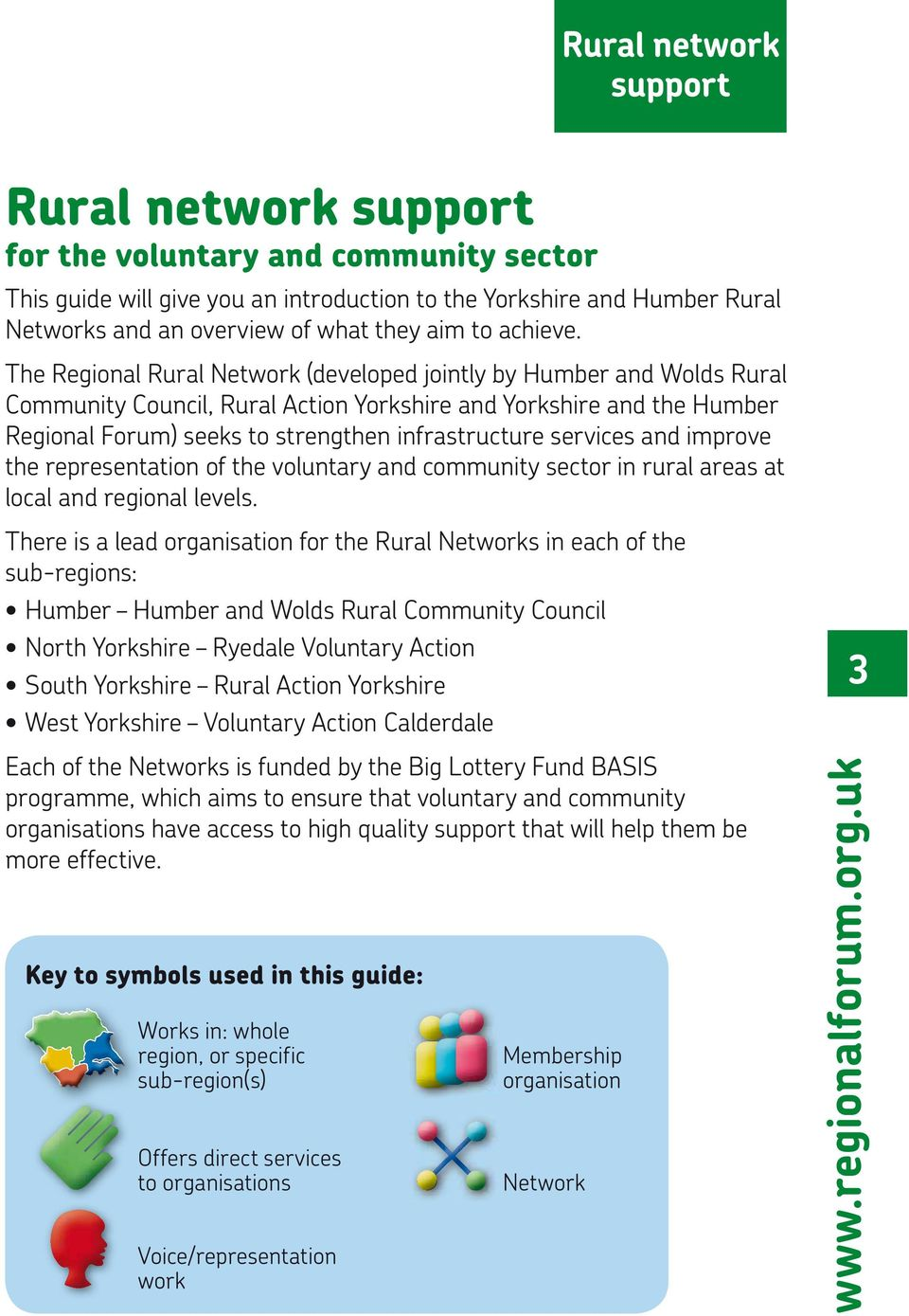 The Regional Rural Network (developed jointly by Humber and Wolds Rural Community Council, Rural Action Yorkshire and Yorkshire and the Humber Regional Forum) seeks to strengthen infrastructure