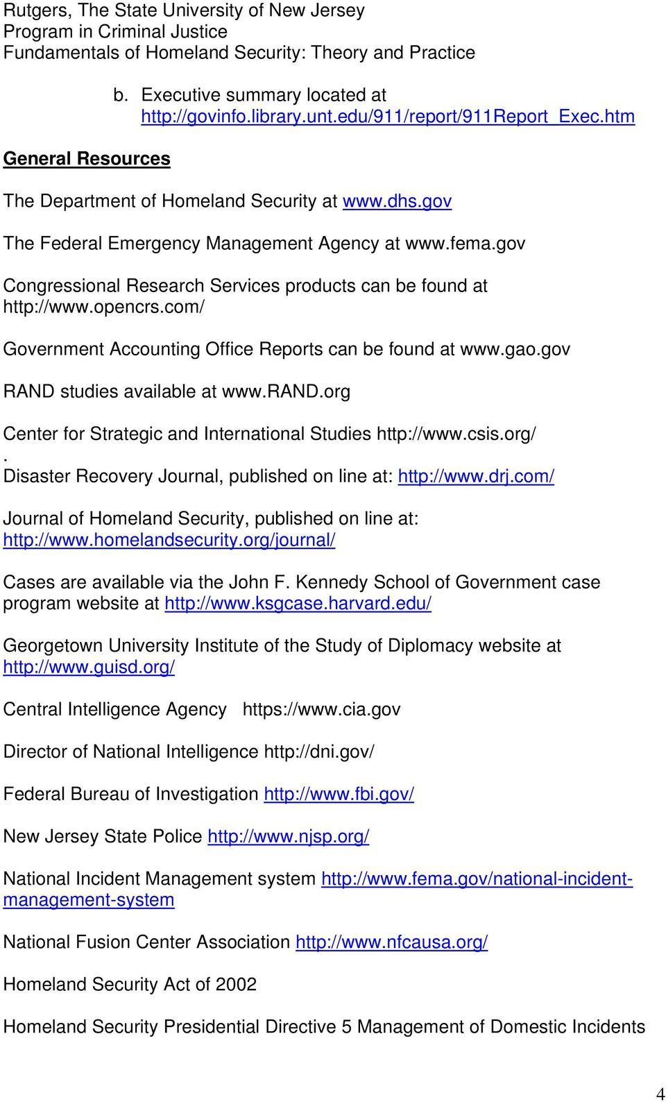 gao.gov RAND studies available at www.rand.org Center for Strategic International Studies http://www.csis.org/. Disaster Recovery Journal, published on line at: http://www.drj.