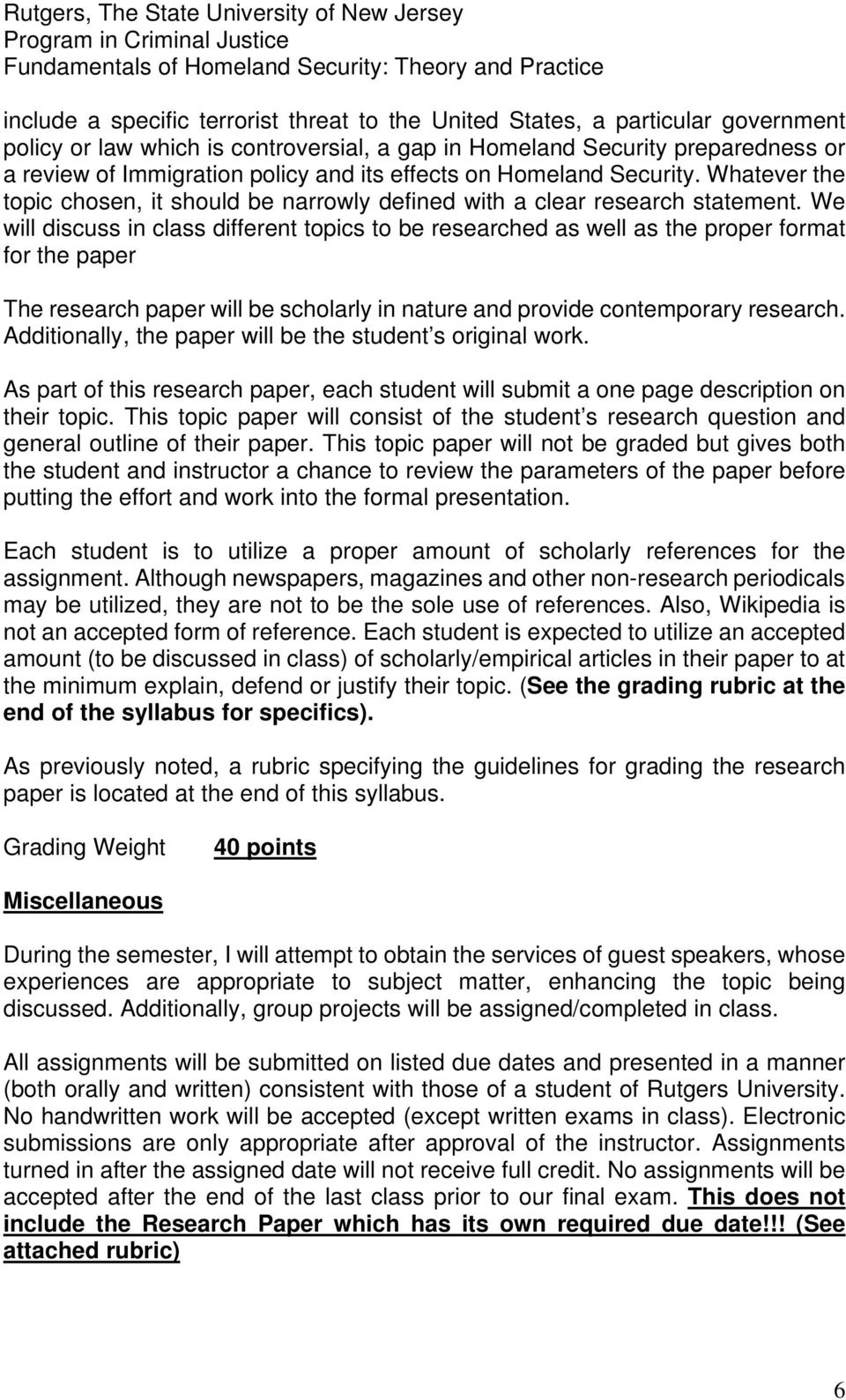 We will discuss in class different topics to be researched as well as the proper format for the paper The research paper will be scholarly in nature provide contemporary research.
