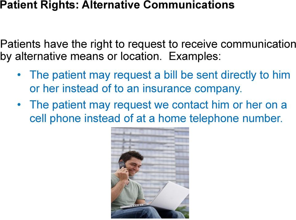 Examples: The patient may request a bill be sent directly to him or her instead of to
