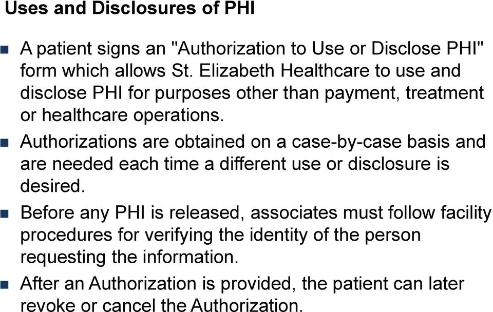 Authorizations are obtained on a case-by-case basis and are needed each time a different use or disclosure is desired.
