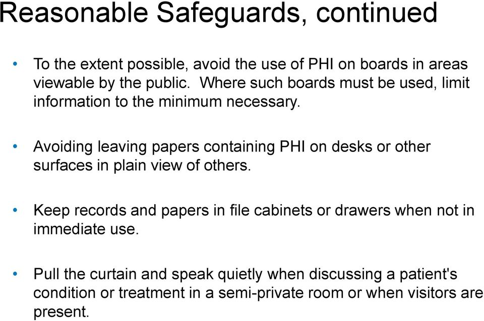 Avoiding leaving papers containing PHI on desks or other surfaces in plain view of others.