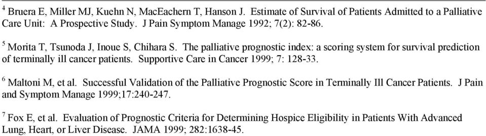 The palliative prognostic index: a scoring system for survival prediction of terminally ill cancer patients. Supportive Care in Cancer 1999; 7: 128-33. 6 Maltoni M, et al.