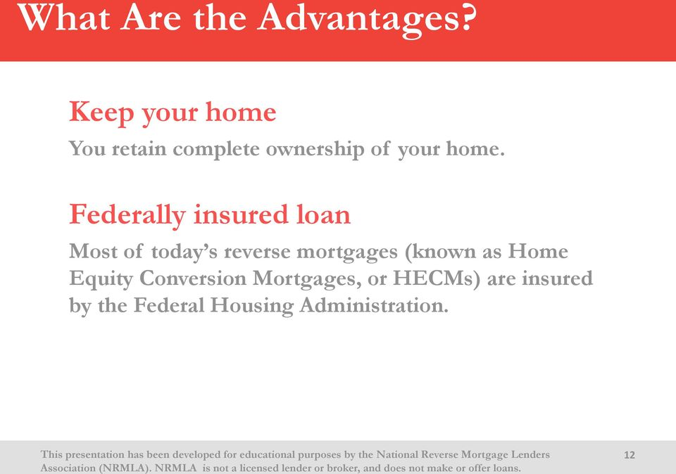 Federally insured loan Most of today s reverse mortgages