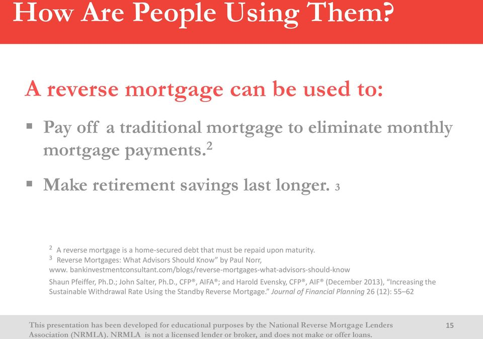 3 Reverse Mortgages: What Advisors Should Know by Paul Norr, www. bankinvestmentconsultant.