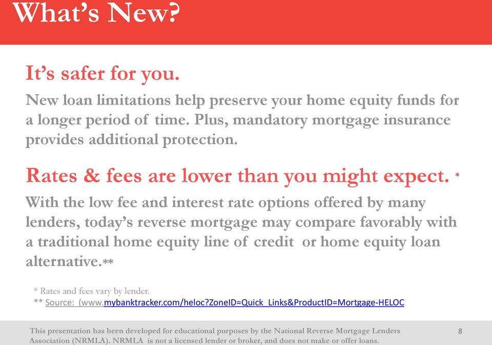 * With the low fee and interest rate options offered by many lenders, today s reverse mortgage may compare favorably with a traditional