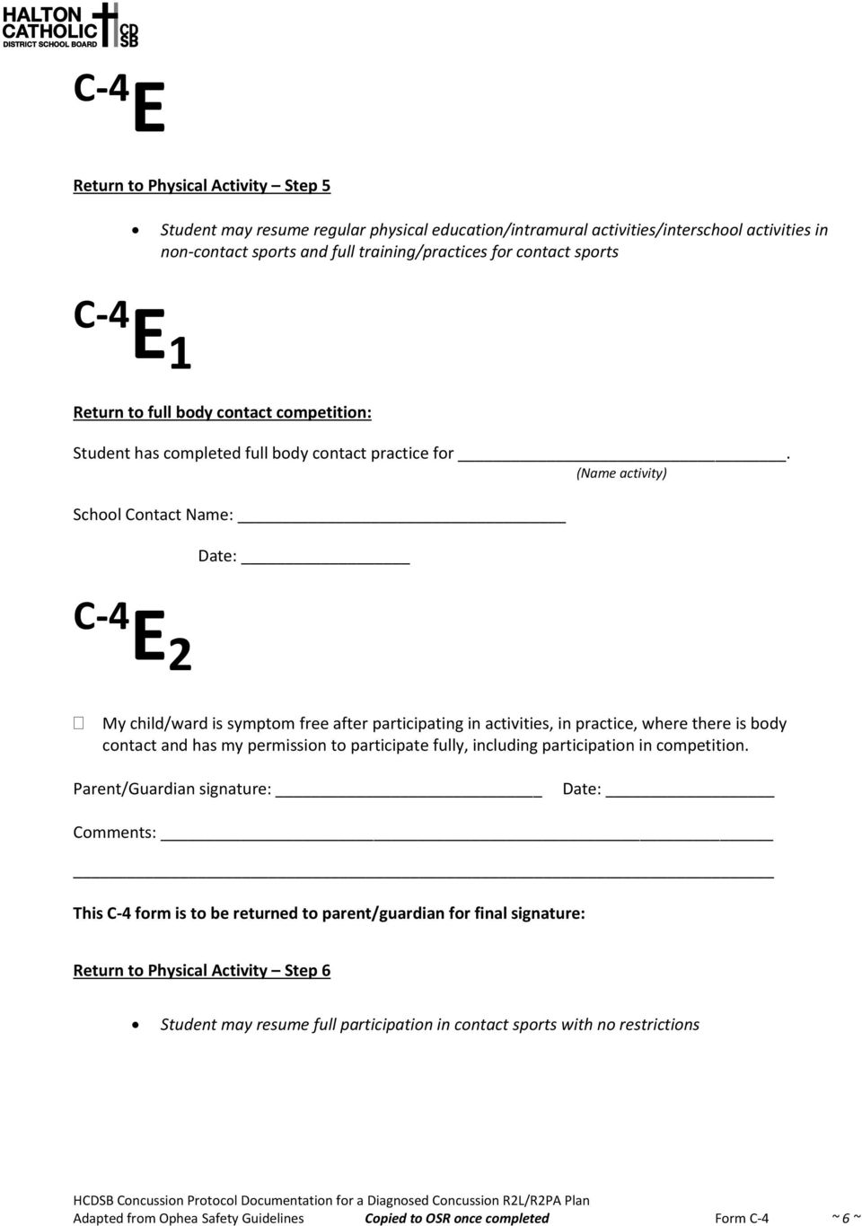 (Name activity) School Contact Name: Date: C-4 E 2 My child/ward is symptom free after participating in activities, in practice, where there is body contact and has my permission to participate